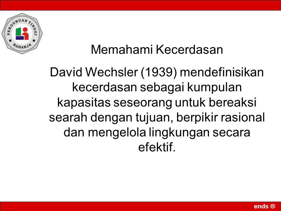 ends ® Memahami Kecerdasan David Wechsler (1939) mendefinisikan kecerdasan sebagai kumpulan kapasitas seseorang untuk bereaksi searah dengan tujuan, b