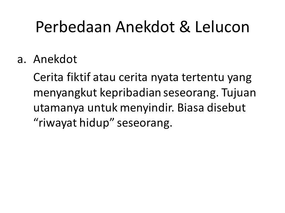 Perbedaan Anekdot & Lelucon a.Anekdot Cerita fiktif atau cerita nyata tertentu yang menyangkut kepribadian seseorang.