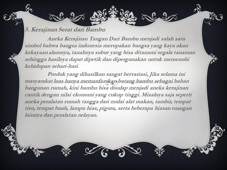 5. Kerajinan Serat dari Bambu Aneka Kerajinan Tangan Dari Bambu menjadi salah satu simbol bahwa bangsa indonesia merupakan bangsa yang kaya akan kekay