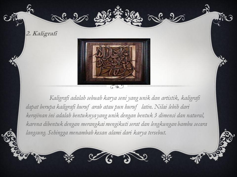 2. Kaligrafi Kaligrafi adalah sebuah karya seni yang unik dan artistik, kaligrafi dapat berupa kaligrafi huruf arab atau pun huruf latin. Nilai lebih