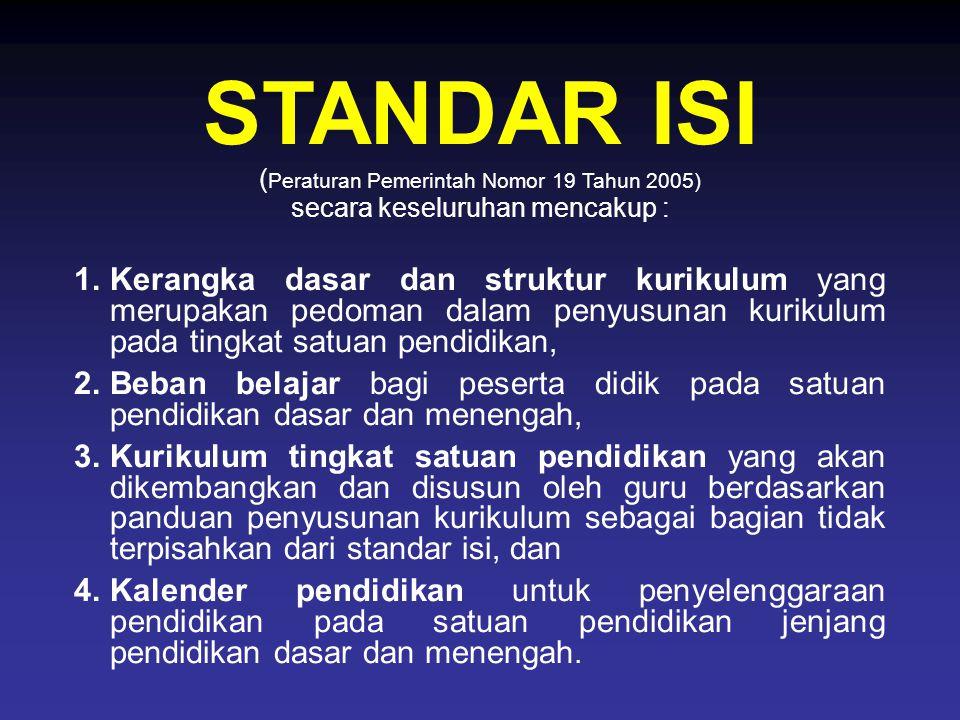STANDAR ISI ( Peraturan Pemerintah Nomor 19 Tahun 2005) secara keseluruhan mencakup : 1.Kerangka dasar dan struktur kurikulum yang merupakan pedoman d