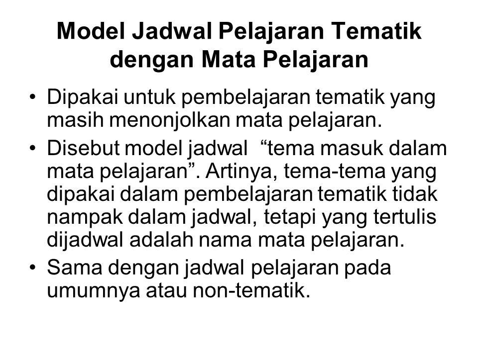 "Model Jadwal Pelajaran Tematik dengan Mata Pelajaran Dipakai untuk pembelajaran tematik yang masih menonjolkan mata pelajaran. Disebut model jadwal ""t"