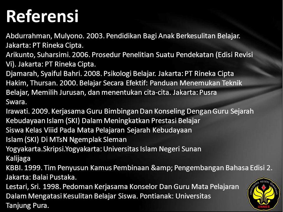 Referensi Abdurrahman, Mulyono. 2003. Pendidikan Bagi Anak Berkesulitan Belajar. Jakarta: PT Rineka Cipta. Arikunto, Suharsimi. 2006. Prosedur Penelit