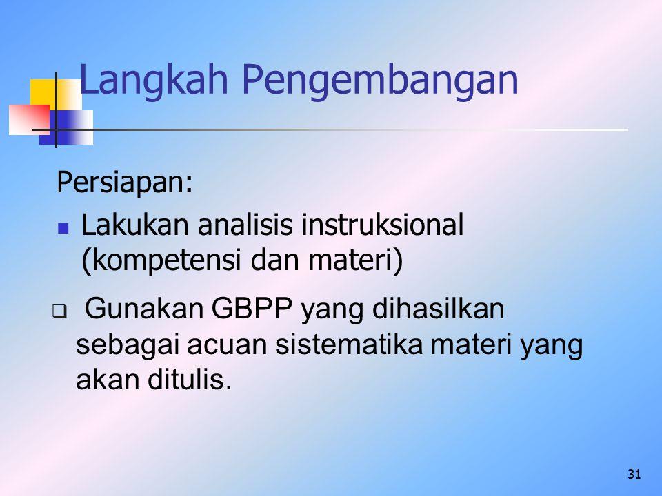 31 Langkah Pengembangan Persiapan: Lakukan analisis instruksional (kompetensi dan materi)  Gunakan GBPP yang dihasilkan sebagai acuan sistematika mat