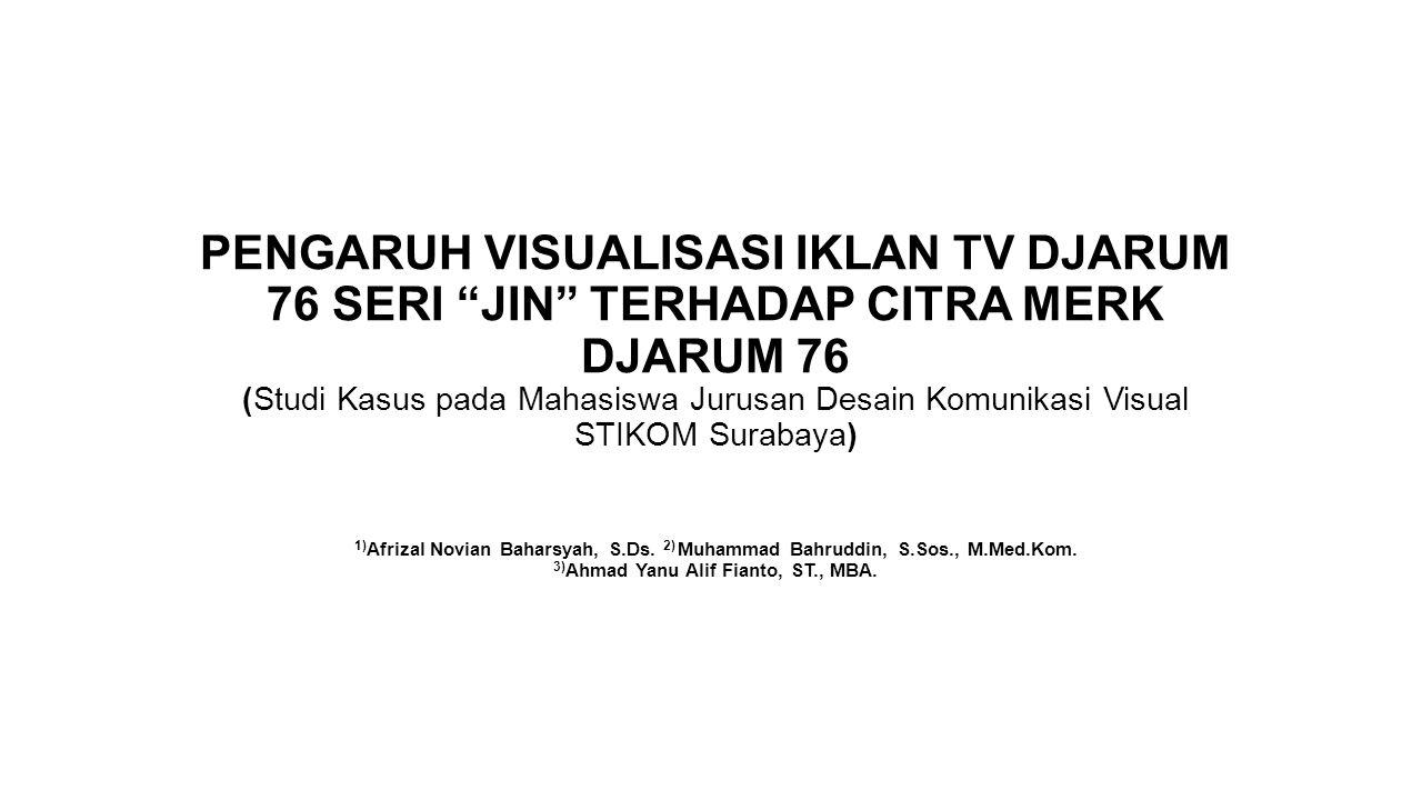 """PENGARUH VISUALISASI IKLAN TV DJARUM 76 SERI """"JIN"""" TERHADAP CITRA MERK DJARUM 76 (Studi Kasus pada Mahasiswa Jurusan Desain Komunikasi Visual STIKOM S"""