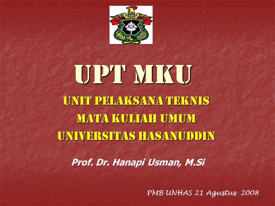 UPT MKU UNIT PELAKSANA TEKNIS MATA KULIAH UMUM UNIVERSITAS HASANUDDIN PMB UNHAS 21 Agustus 2008 Prof.