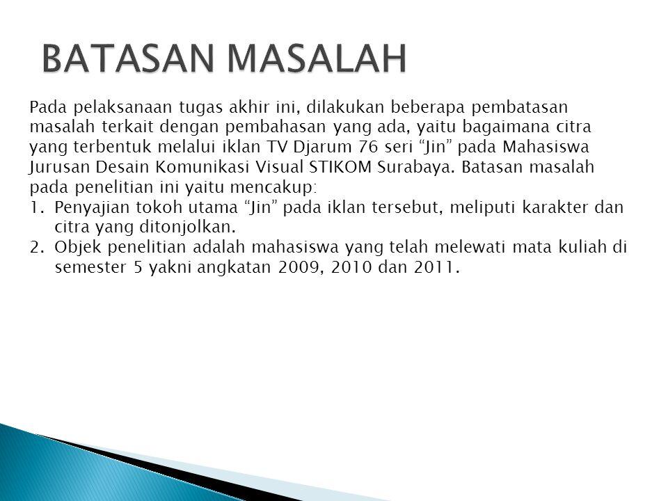 Tujuan dari penelitian ini adalah untuk mengetahui pengaruh visualisasi iklan TV Djarum 76 seri Jin terhadap citra Djarum 76 pada Mahasiswa Jurusan Desain Komunikasi Visual STIKOM Surabaya.