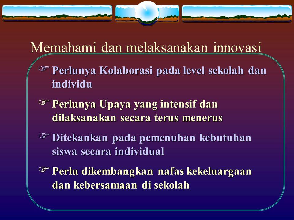  Perlunya Kolaborasi pada level sekolah dan individu  Perlunya Upaya yang intensif dan dilaksanakan secara terus menerus  Ditekankan pada pemenuhan kebutuhan siswa secara individual  Perlu dikembangkan nafas kekeluargaan dan kebersamaan di sekolah Memahami dan melaksanakan innovasi