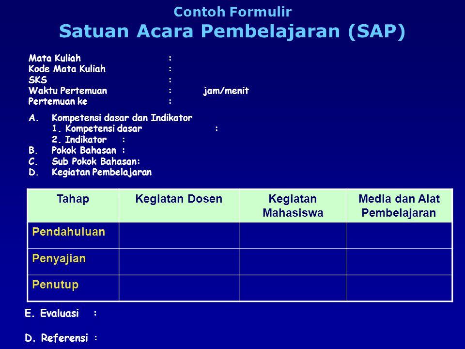 Contoh Formulir Satuan Acara Pembelajaran (SAP) Mata Kuliah : Kode Mata Kuliah : SKS: Waktu Pertemuan : jam/menit Pertemuan ke: A.Kompetensi dasar dan Indikator 1.