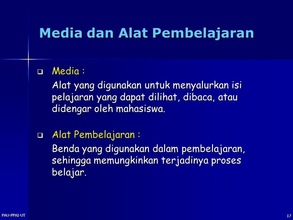 PAU-PPAI-UT 17 Media dan Alat Pembelajaran  Media : Alat yang digunakan untuk menyalurkan isi pelajaran yang dapat dilihat, dibaca, atau didengar oleh mahasiswa.