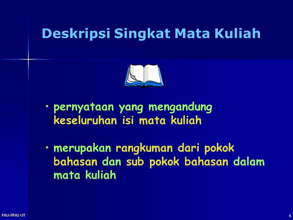 PAU-PPAI-UT 4 pernyataan yang mengandung keseluruhan isi mata kuliah merupakan rangkuman dari pokok bahasan dan sub pokok bahasan dalam mata kuliah Deskripsi Singkat Mata Kuliah