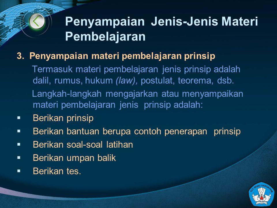 3. Penyampaian materi pembelajaran prinsip Termasuk materi pembelajaran jenis prinsip adalah dalil, rumus, hukum (law), postulat, teorema, dsb. Langka