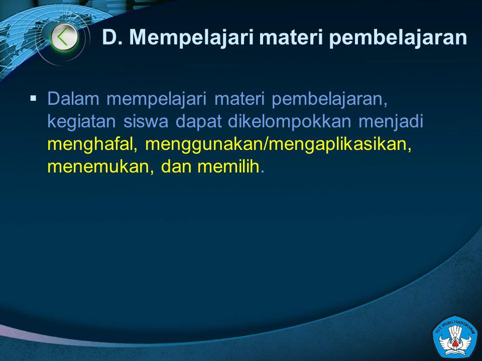 D. Mempelajari materi pembelajaran  Dalam mempelajari materi pembelajaran, kegiatan siswa dapat dikelompokkan menjadi menghafal, menggunakan/mengapli