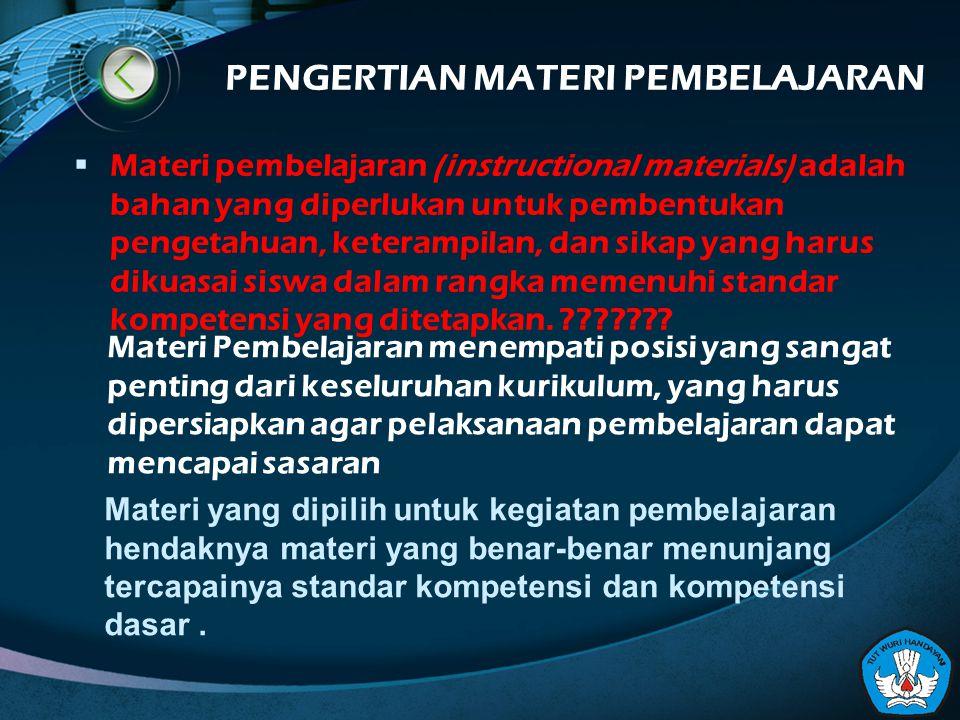 Materi pembelajaran (instructional materials) adalah bahan yang diperlukan untuk pembentukan pengetahuan, keterampilan, dan sikap yang harus dikuasai