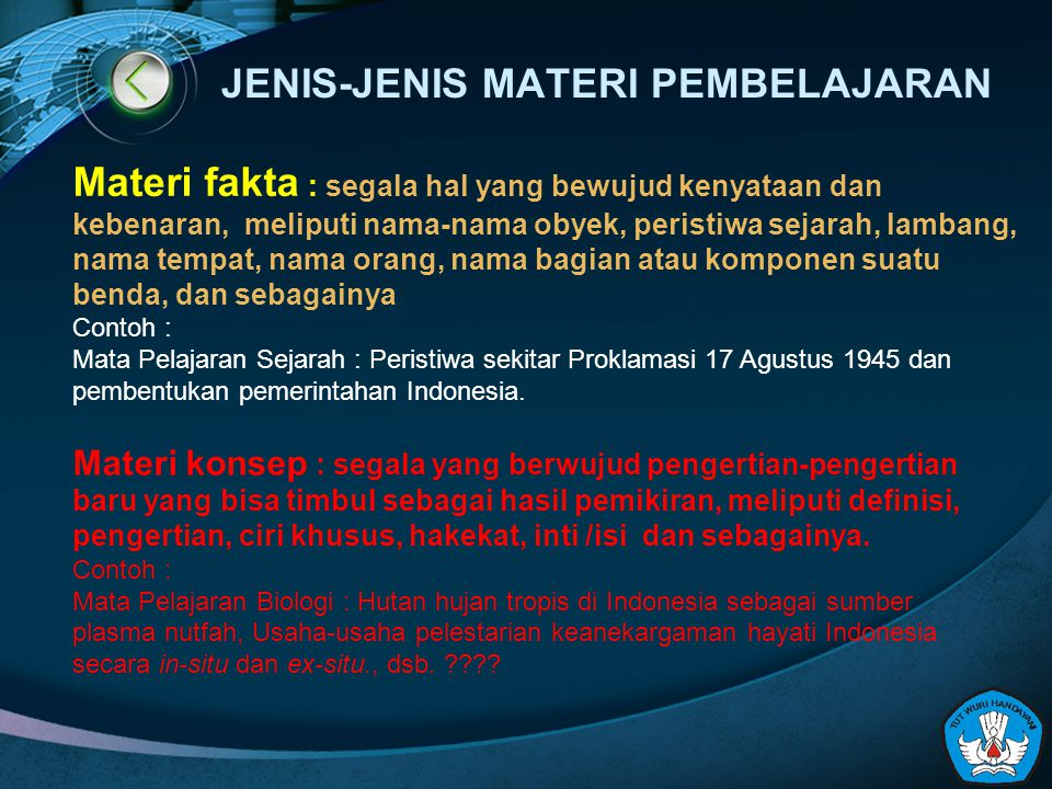 JENIS-JENIS MATERI PEMBELAJARAN Materi fakta : segala hal yang bewujud kenyataan dan kebenaran, meliputi nama-nama obyek, peristiwa sejarah, lambang,