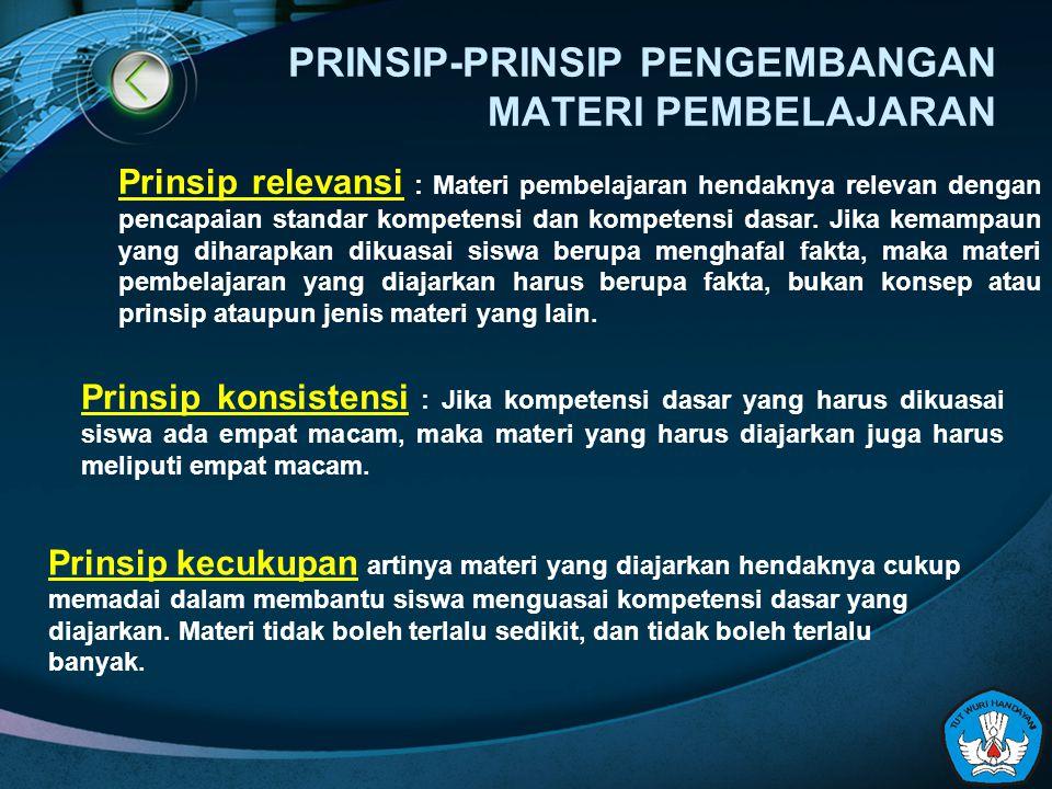 PRINSIP-PRINSIP PENGEMBANGAN MATERI PEMBELAJARAN Prinsip relevansi : Materi pembelajaran hendaknya relevan dengan pencapaian standar kompetensi dan ko