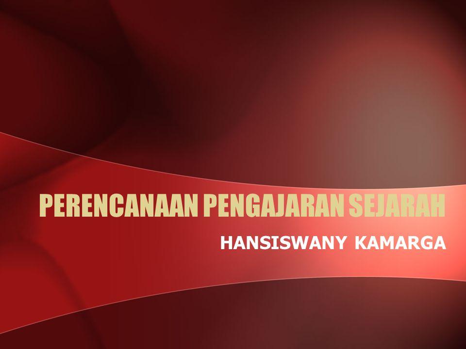 PERENCANAAN PENGAJARAN SEJARAH HANSISWANY KAMARGA