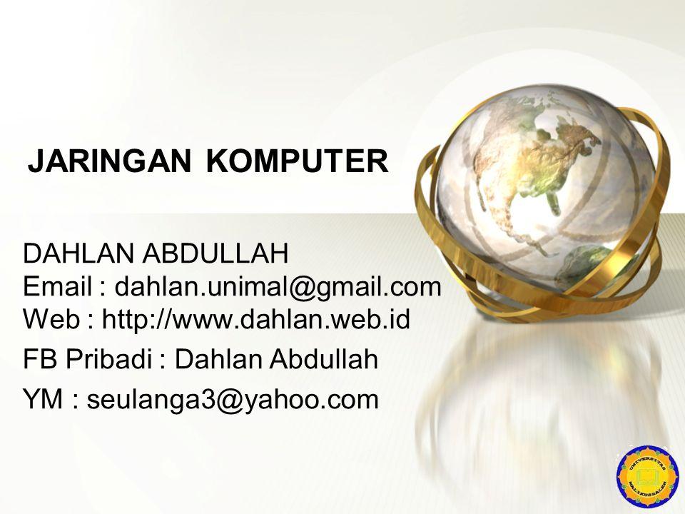JARINGAN KOMPUTER DAHLAN ABDULLAH Email : dahlan.unimal@gmail.com Web : http://www.dahlan.web.id FB Pribadi : Dahlan Abdullah YM : seulanga3@yahoo.com