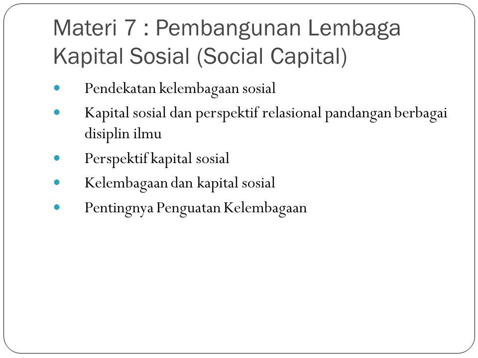 Materi 6: Peran Penting Institusi dan Organisasi Lokal Institusi dan perilaku manusia Defisit pembangunan institutisi Pengembangan Instusi dan pertumbuhan ekonomi Perkembangan institusi di eropa dan negara-negara Asia, apa perbedaanya, serta praktek pembangunan lembaga di Cina dan Indonesia