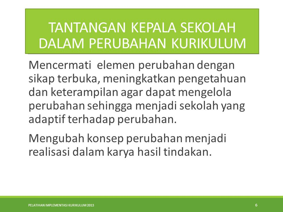 PELATIHAN IMPLEMENTASI KURIKULUM 2013 5 KONSEP DASAR MANAJEMEN PERUBAHAN Kondisi Sekarang Keadaan Baru Yang Diinginkan Manajemen Perubahan