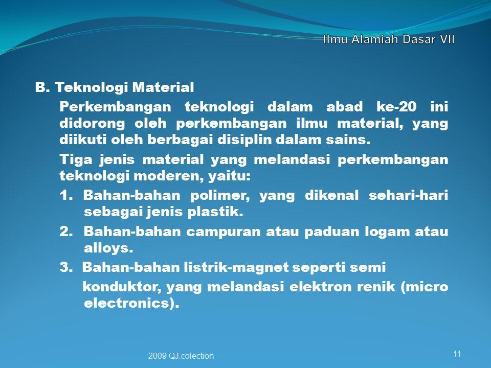 B. Teknologi Material Perkembangan teknologi dalam abad ke-20 ini didorong oleh perkembangan ilmu material, yang diikuti oleh berbagai disiplin dalam