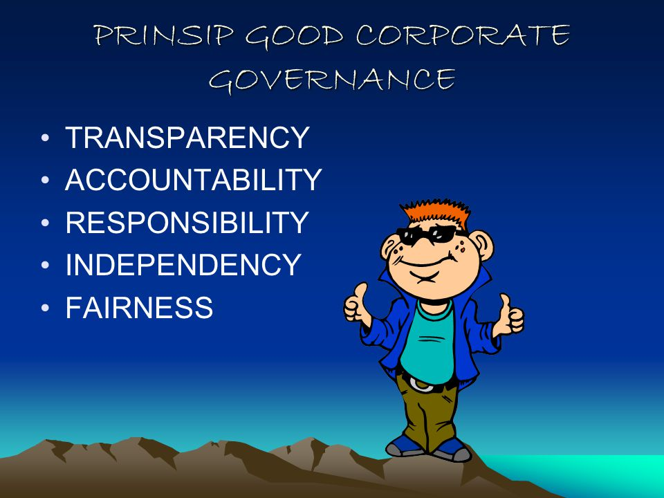 PRINSIP GOOD CORPORATE GOVERNANCE TRANSPARENCY ACCOUNTABILITY RESPONSIBILITY INDEPENDENCY FAIRNESS