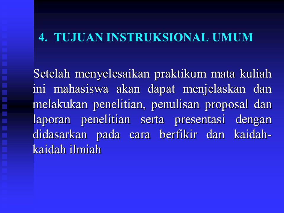 4. TUJUAN INSTRUKSIONAL UMUM Setelah menyelesaikan praktikum mata kuliah ini mahasiswa akan dapat menjelaskan dan melakukan penelitian, penulisan prop