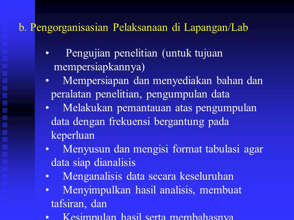 b. Pengorganisasian Pelaksanaan di Lapangan/Lab Pengujian penelitian (untuk tujuan mempersiapkannya) Mempersiapan dan menyediakan bahan dan peralatan