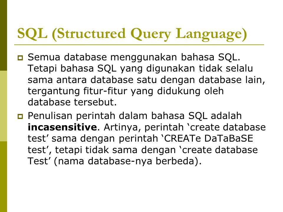 SQL (Structured Query Language)  Semua database menggunakan bahasa SQL. Tetapi bahasa SQL yang digunakan tidak selalu sama antara database satu denga