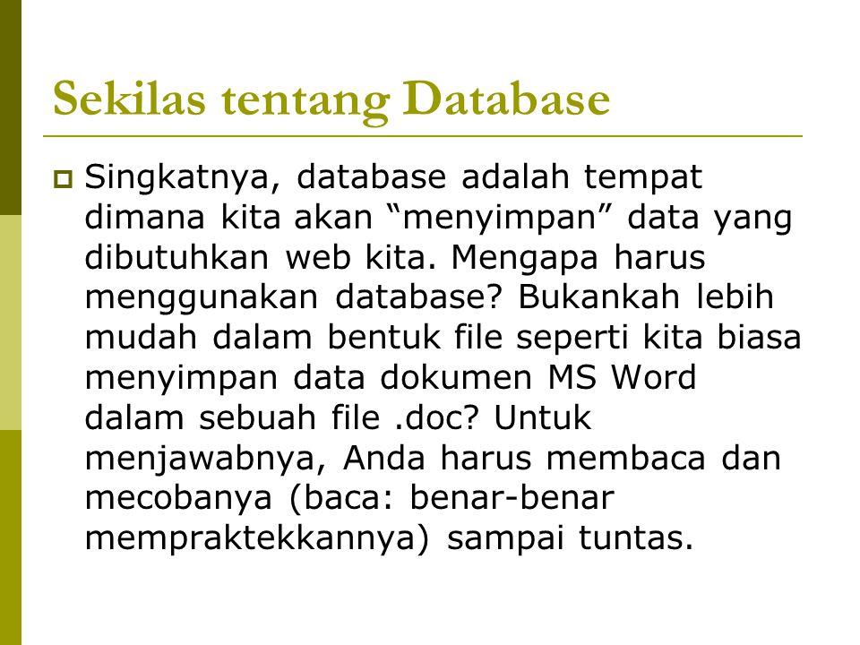 """Sekilas tentang Database  Singkatnya, database adalah tempat dimana kita akan """"menyimpan"""" data yang dibutuhkan web kita. Mengapa harus menggunakan da"""