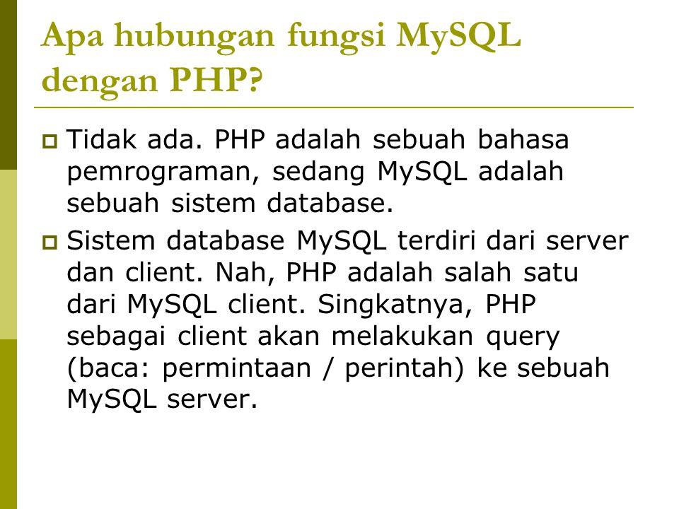 Apa hubungan fungsi MySQL dengan PHP?  Tidak ada. PHP adalah sebuah bahasa pemrograman, sedang MySQL adalah sebuah sistem database.  Sistem database