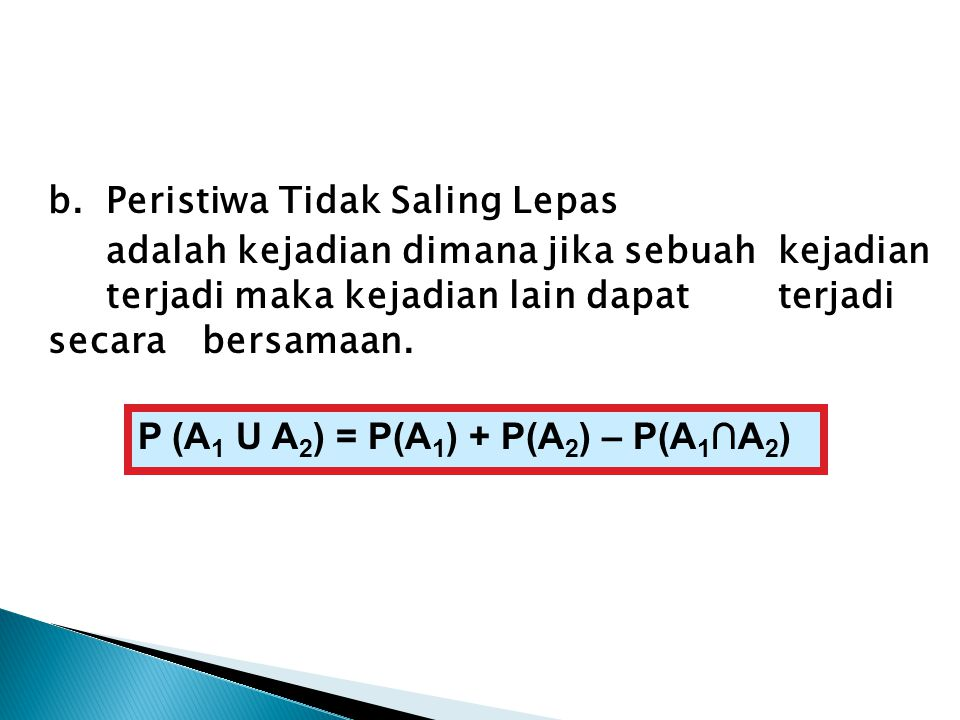 b.Peristiwa Tidak Saling Lepas adalah kejadian dimana jika sebuah kejadian terjadi maka kejadian lain dapat terjadi secara bersamaan. P (A 1 U A 2 ) =