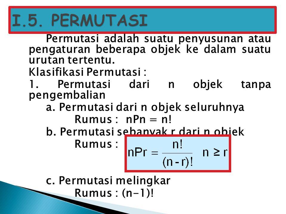 Permutasi adalah suatu penyusunan atau pengaturan beberapa objek ke dalam suatu urutan tertentu. Klasifikasi Permutasi : 1. Permutasi dari n objek tan