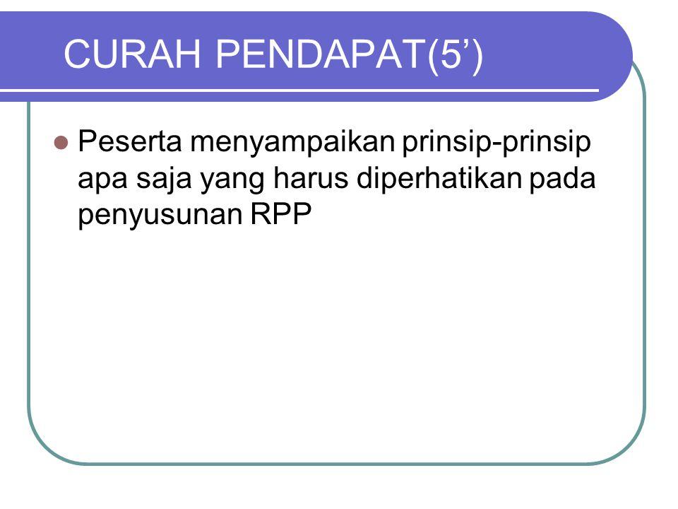 CURAH PENDAPAT(5') Peserta menyampaikan prinsip-prinsip apa saja yang harus diperhatikan pada penyusunan RPP