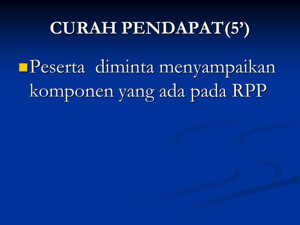 CURAH PENDAPAT(5') Peserta diminta menyampaikan komponen yang ada pada RPP Peserta diminta menyampaikan komponen yang ada pada RPP