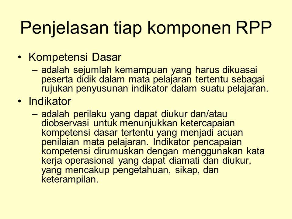 Penjelasan tiap komponen RPP Kompetensi Dasar –adalah sejumlah kemampuan yang harus dikuasai peserta didik dalam mata pelajaran tertentu sebagai rujukan penyusunan indikator dalam suatu pelajaran.