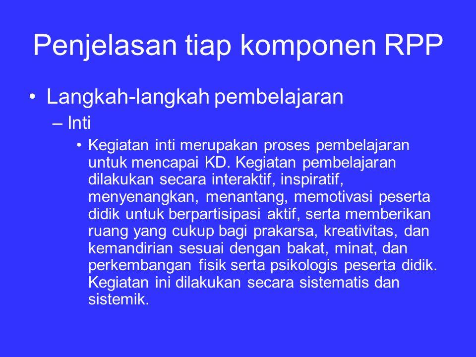 Penjelasan tiap komponen RPP Langkah-langkah pembelajaran –Inti Kegiatan inti merupakan proses pembelajaran untuk mencapai KD.