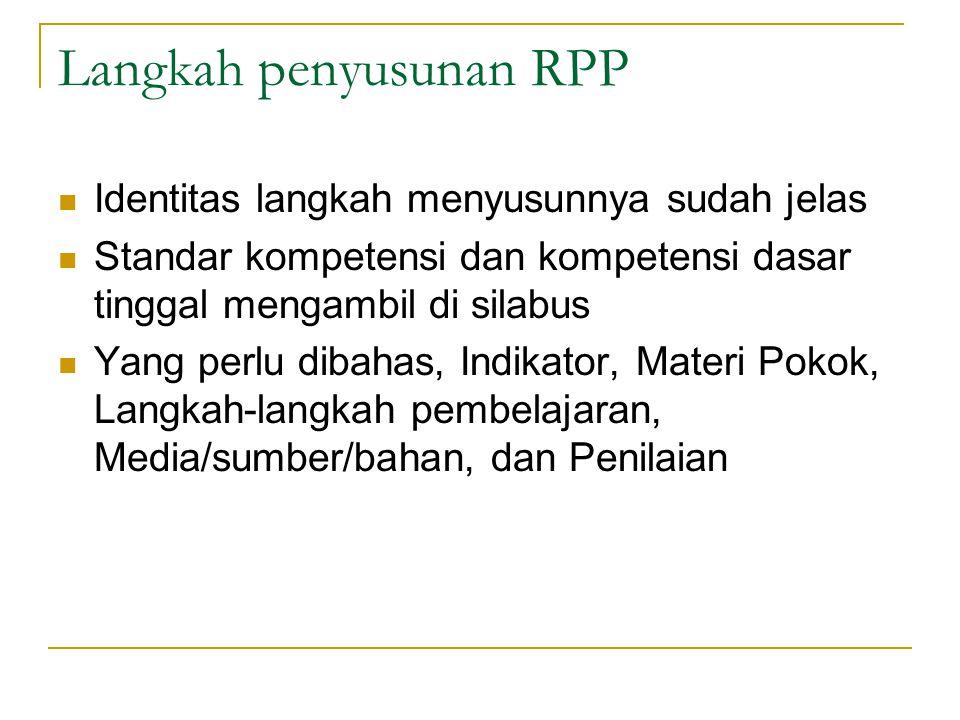 Langkah penyusunan RPP Identitas langkah menyusunnya sudah jelas Standar kompetensi dan kompetensi dasar tinggal mengambil di silabus Yang perlu dibahas, Indikator, Materi Pokok, Langkah-langkah pembelajaran, Media/sumber/bahan, dan Penilaian