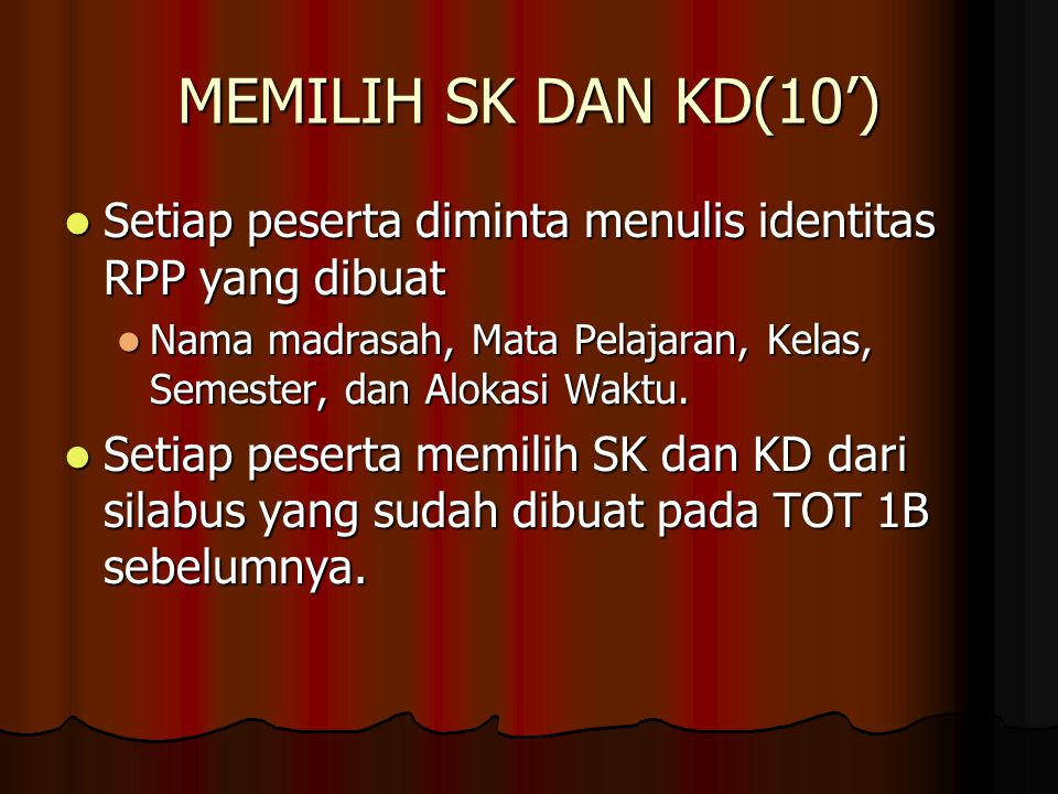 MEMILIH SK DAN KD(10') Setiap peserta diminta menulis identitas RPP yang dibuat Setiap peserta diminta menulis identitas RPP yang dibuat Nama madrasah, Mata Pelajaran, Kelas, Semester, dan Alokasi Waktu.