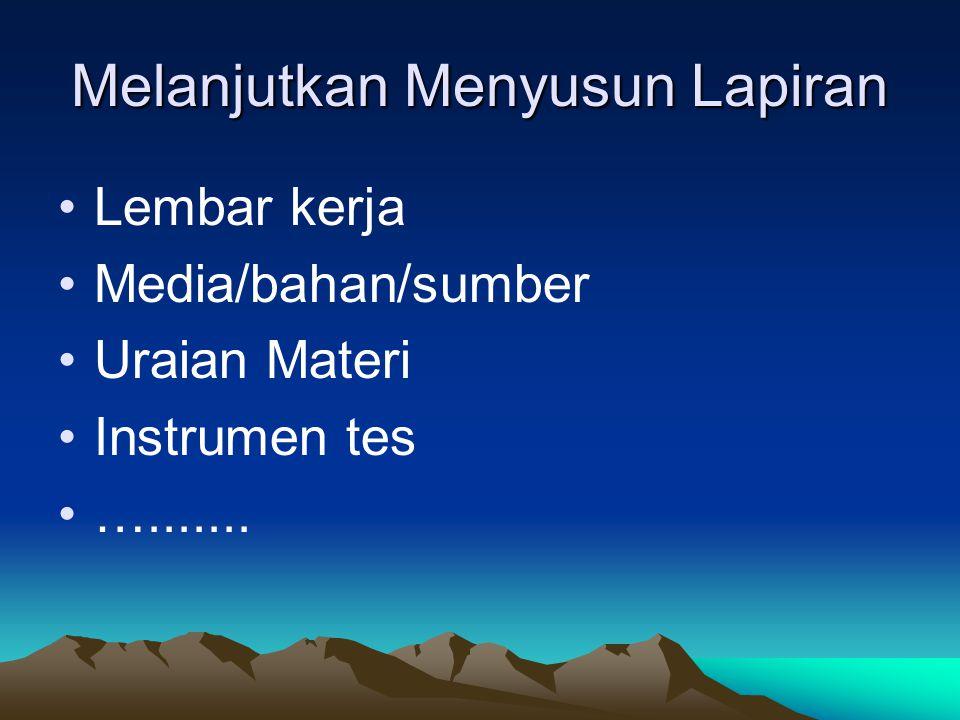 Melanjutkan Menyusun Lapiran Lembar kerja Media/bahan/sumber Uraian Materi Instrumen tes ….......