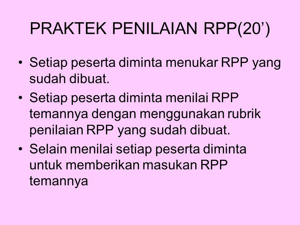 PRAKTEK PENILAIAN RPP(20') Setiap peserta diminta menukar RPP yang sudah dibuat.