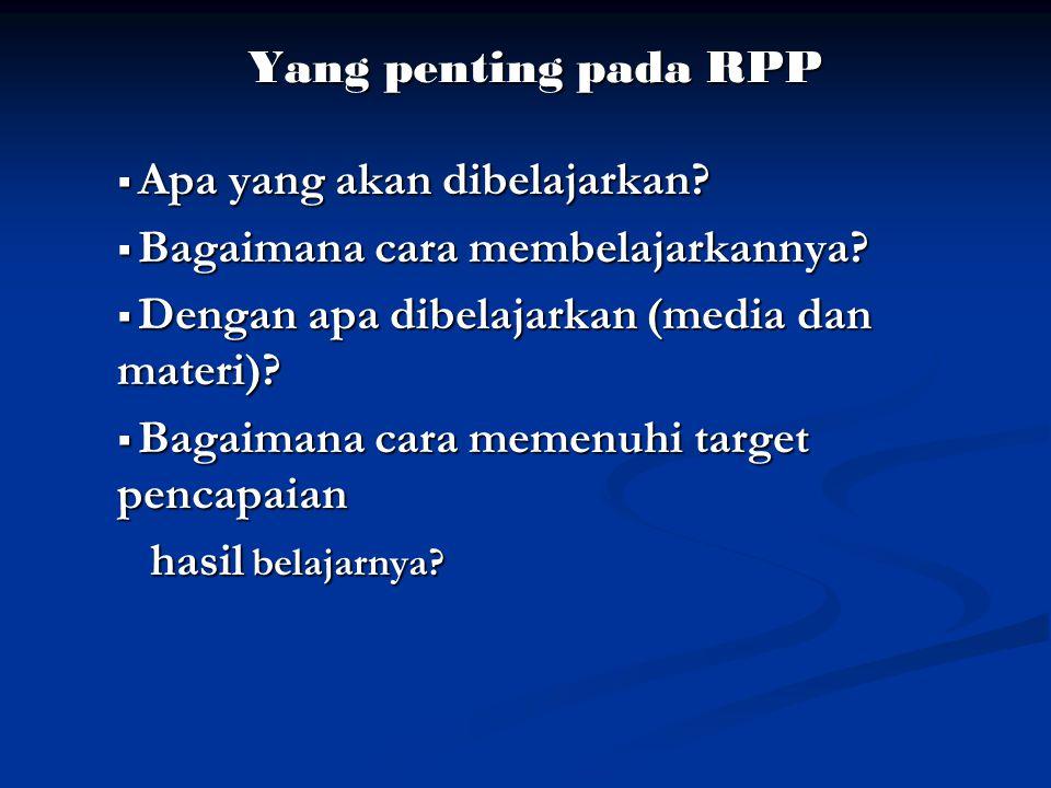 Yang penting pada RPP  Apa yang akan dibelajarkan.