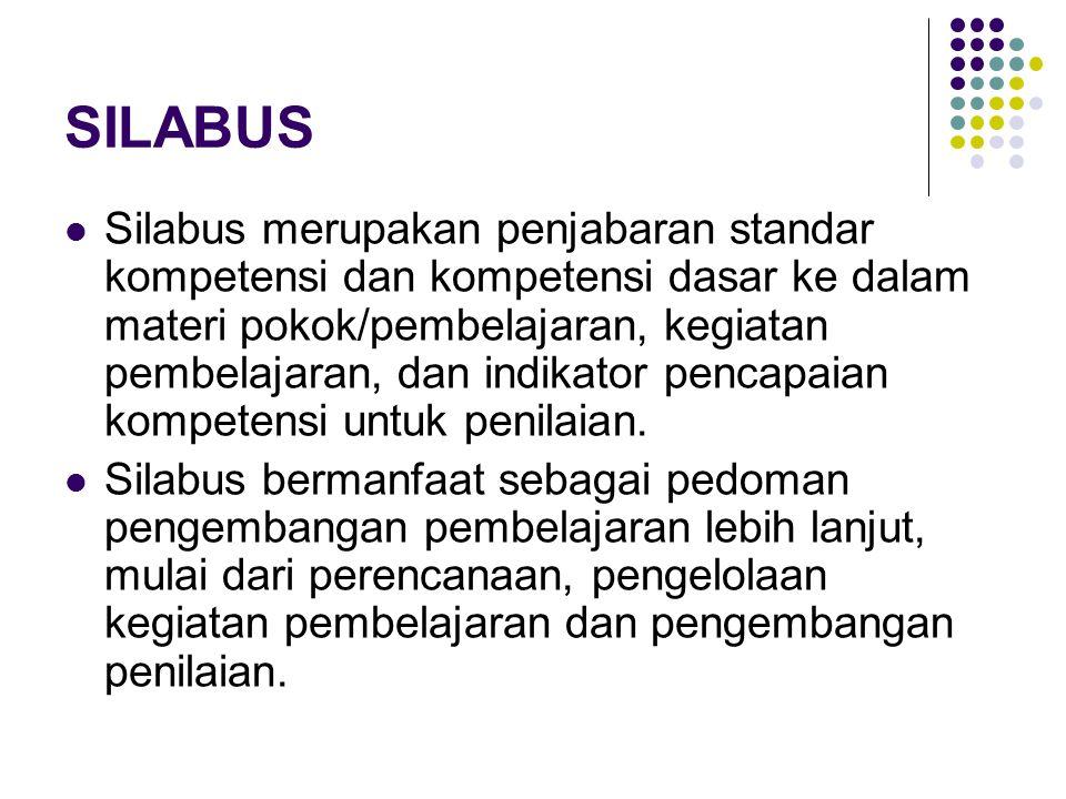 SILABUS Silabus merupakan penjabaran standar kompetensi dan kompetensi dasar ke dalam materi pokok/pembelajaran, kegiatan pembelajaran, dan indikator pencapaian kompetensi untuk penilaian.