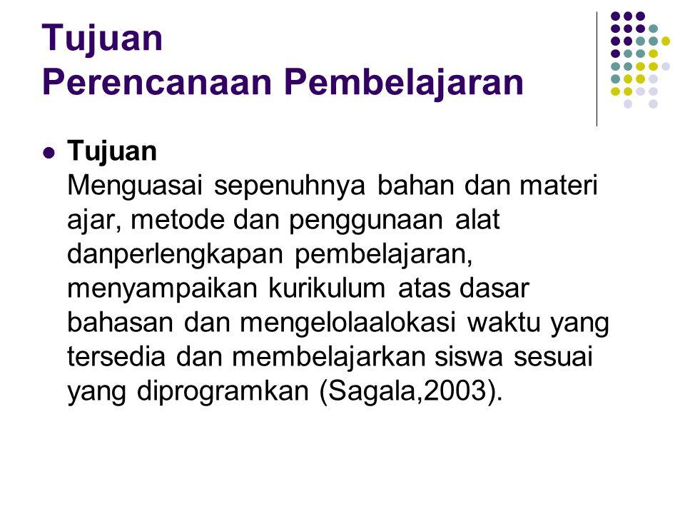 Tujuan Perencanaan Pembelajaran Tujuan Menguasai sepenuhnya bahan dan materi ajar, metode dan penggunaan alat danperlengkapan pembelajaran, menyampaikan kurikulum atas dasar bahasan dan mengelolaalokasi waktu yang tersedia dan membelajarkan siswa sesuai yang diprogramkan (Sagala,2003).