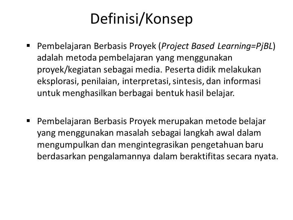  Pembelajaran Berbasis Proyek (Project Based Learning=PjBL) adalah metoda pembelajaran yang menggunakan proyek/kegiatan sebagai media. Peserta didik