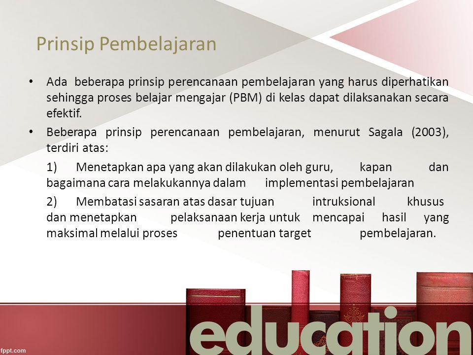 Prinsip Pembelajaran Ada beberapa prinsip perencanaan pembelajaran yang harus diperhatikan sehingga proses belajar mengajar (PBM) di kelas dapat dilak