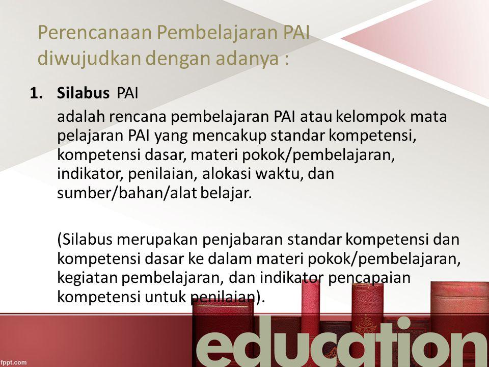 Perencanaan Pembelajaran PAI diwujudkan dengan adanya : 1.Silabus PAI adalah rencana pembelajaran PAI atau kelompok mata pelajaran PAI yang mencakup s