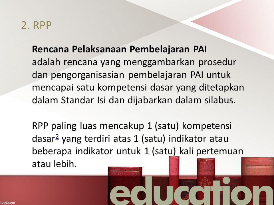 2. RPP Rencana Pelaksanaan Pembelajaran PAI adalah rencana yang menggambarkan prosedur dan pengorganisasian pembelajaran PAI untuk mencapai satu kompe