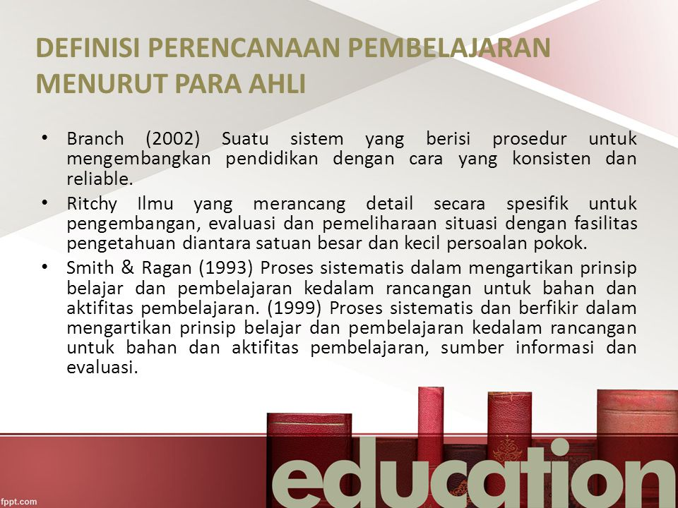 DEFINISI PERENCANAAN PEMBELAJARAN MENURUT PARA AHLI Branch (2002) Suatu sistem yang berisi prosedur untuk mengembangkan pendidikan dengan cara yang ko
