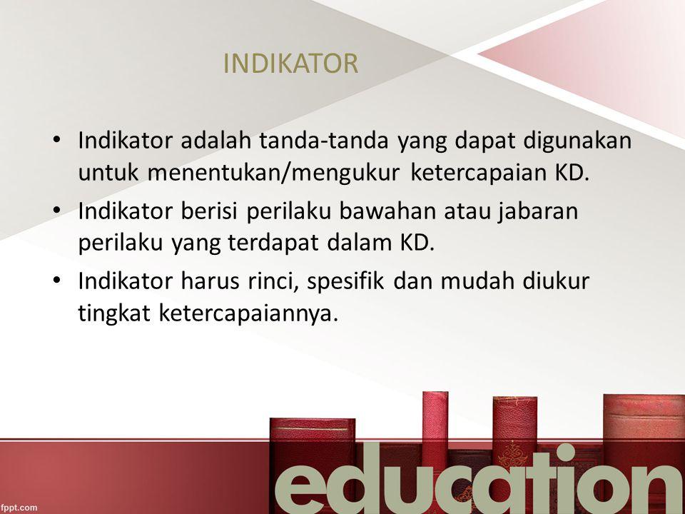 INDIKATOR Indikator adalah tanda-tanda yang dapat digunakan untuk menentukan/mengukur ketercapaian KD. Indikator berisi perilaku bawahan atau jabaran
